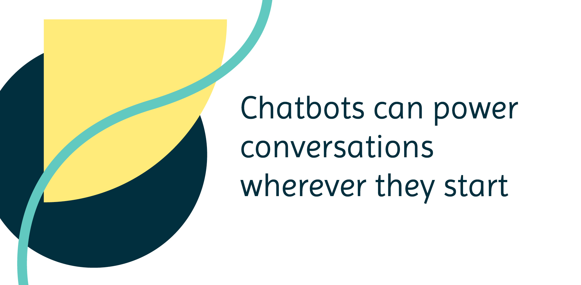 Chatbots can power conversations wherever they start