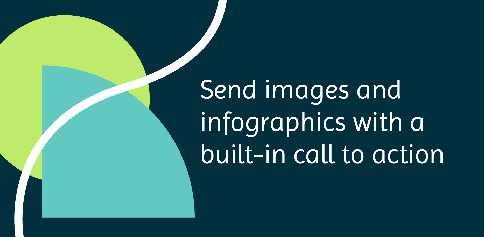 Send images and infographics with a built-in call to action